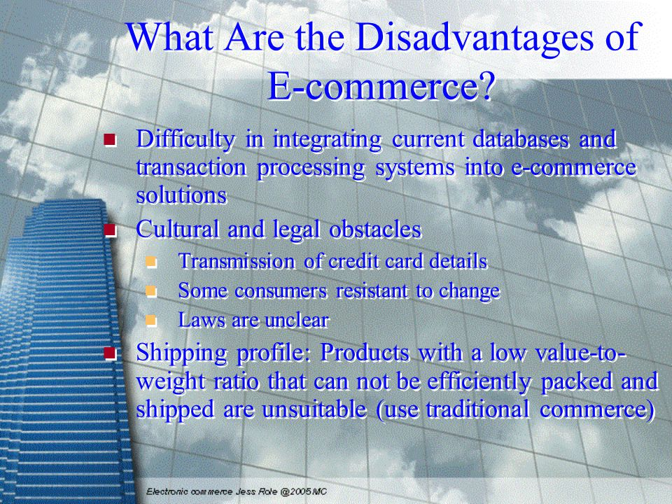 What Are the Disadvantages of E-commerce? Difficulty in integrating current databases and transaction processing systems into e-commerce solutions Cul