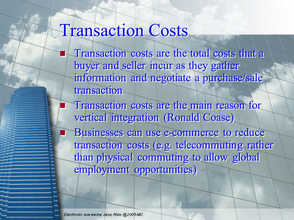 Transaction Costs Transaction costs are the total costs that a buyer and seller incur as they gather information and negotiate a purchase/sale transac