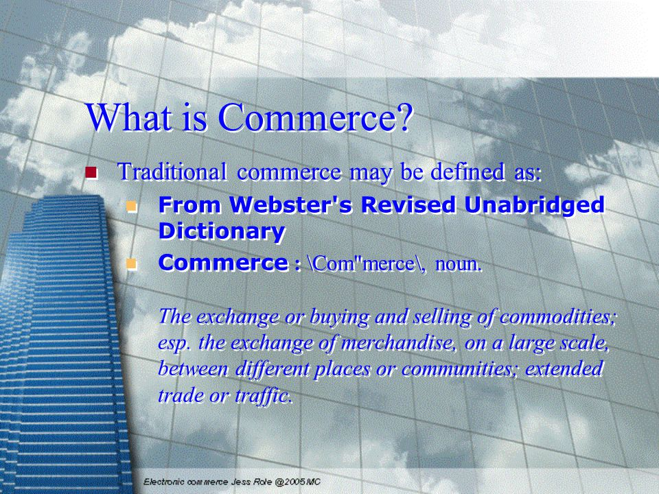 What is Commerce? Traditional commerce may be defined as: From Webster's Revised Unabridged Dictionary Commerce : \Com