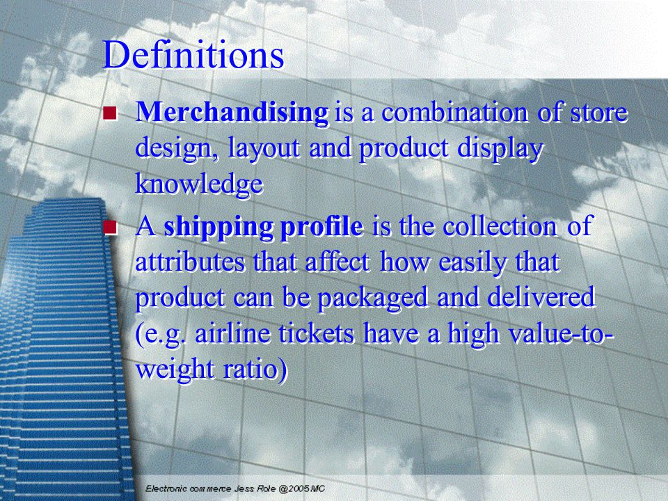 Definitions Merchandising is a combination of store design, layout and product display knowledge A shipping profile is the collection of attributes that affect how easily that product can be packaged and delivered (e.g.