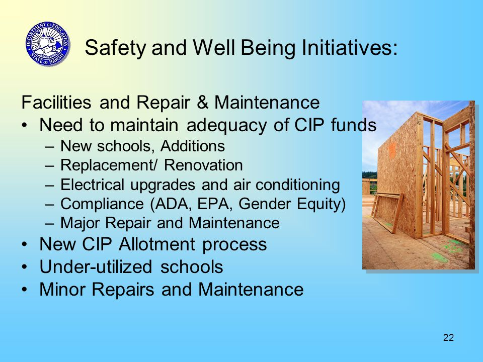 22 Safety and Well Being Initiatives: Facilities and Repair & Maintenance Need to maintain adequacy of CIP funds –New schools, Additions –Replacement/ Renovation –Electrical upgrades and air conditioning –Compliance (ADA, EPA, Gender Equity) –Major Repair and Maintenance New CIP Allotment process Under-utilized schools Minor Repairs and Maintenance
