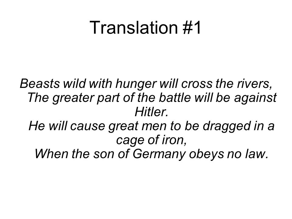 Translation #1 Beasts wild with hunger will cross the rivers, The greater part of the battle will be against Hitler.
