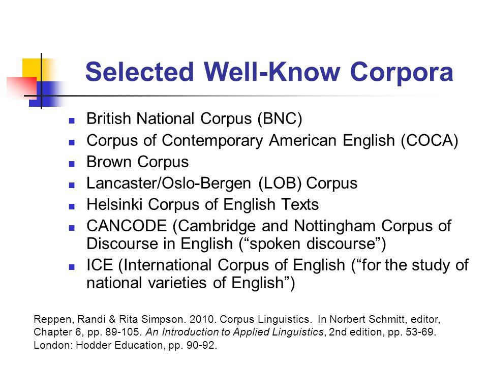 Selected Well-Know Corpora British National Corpus (BNC) Corpus of Contemporary American English (COCA) Brown Corpus Lancaster/Oslo-Bergen (LOB) Corpu