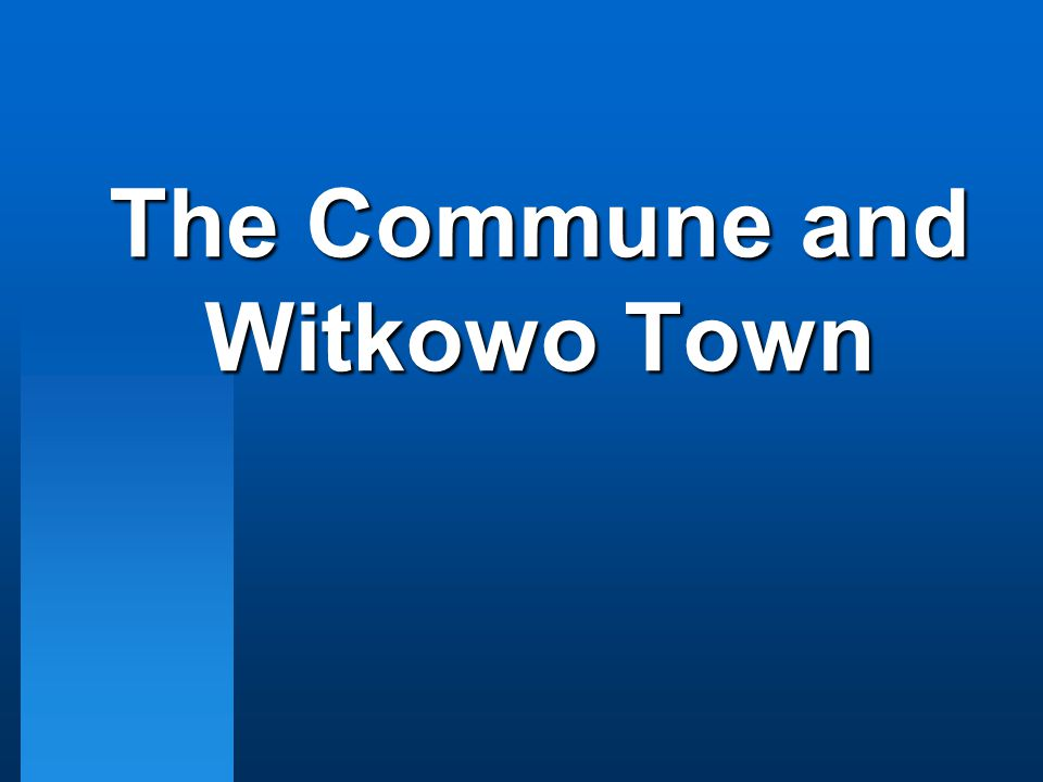 The Commune and Witkowo Town