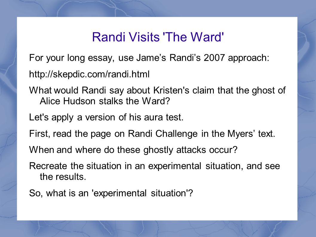 Randi Visits 'The Ward' For your long essay, use Jame's Randi's 2007 approach: http://skepdic.com/randi.html What would Randi say about Kristen's clai