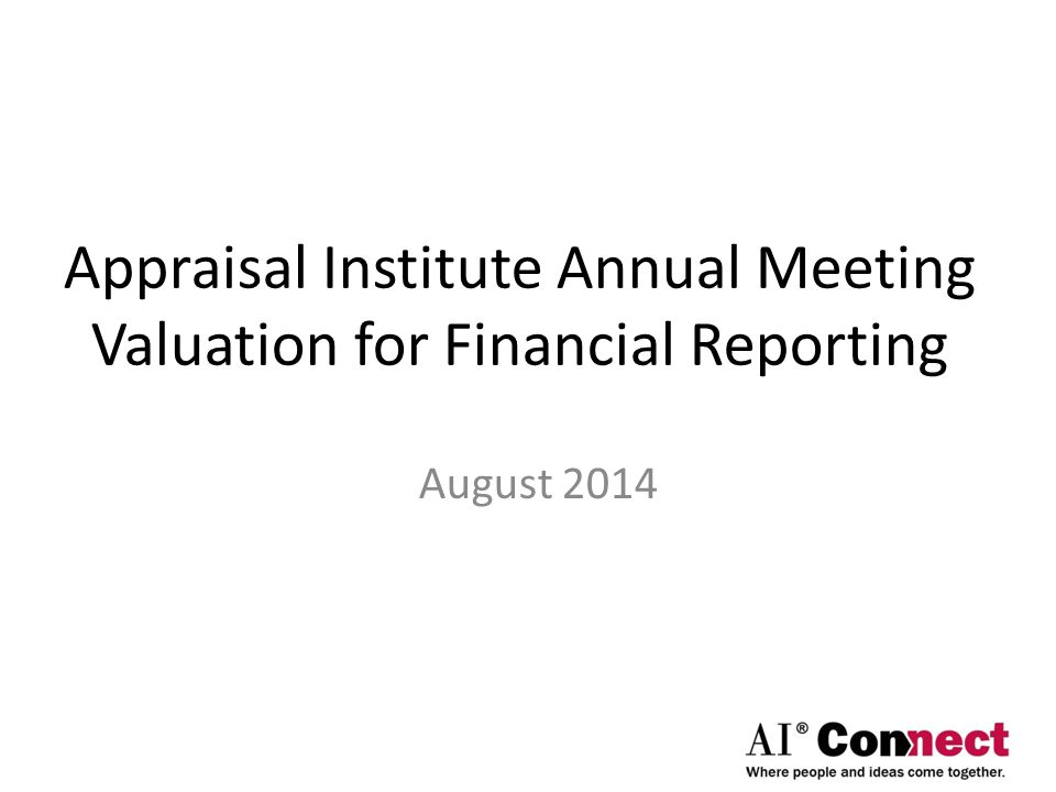 Appraisal Institute Annual Meeting Valuation for Financial Reporting August 2014