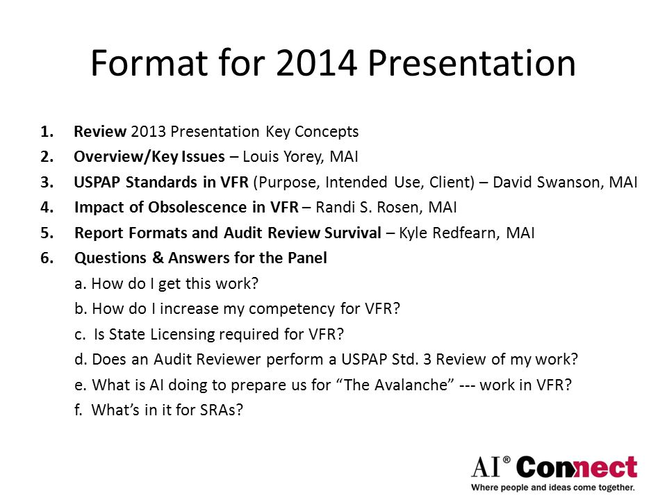 Format for 2014 Presentation 1.Review 2013 Presentation Key Concepts 2.Overview/Key Issues – Louis Yorey, MAI 3.USPAP Standards in VFR (Purpose, Inten