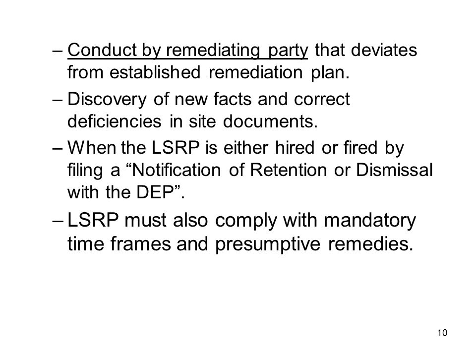 10 –Conduct by remediating party that deviates from established remediation plan. –Discovery of new facts and correct deficiencies in site documents.