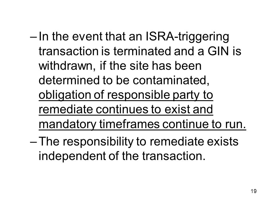 19 –In the event that an ISRA-triggering transaction is terminated and a GIN is withdrawn, if the site has been determined to be contaminated, obligat