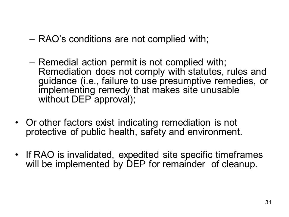 31 –RAO's conditions are not complied with; –Remedial action permit is not complied with; Remediation does not comply with statutes, rules and guidanc