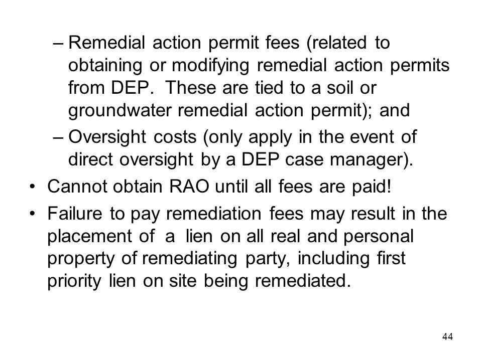 44 –Remedial action permit fees (related to obtaining or modifying remedial action permits from DEP. These are tied to a soil or groundwater remedial