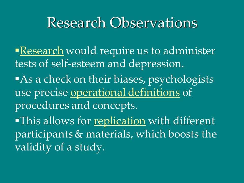  Research would require us to administer tests of self-esteem and depression.  As a check on their biases, psychologists use precise operational def