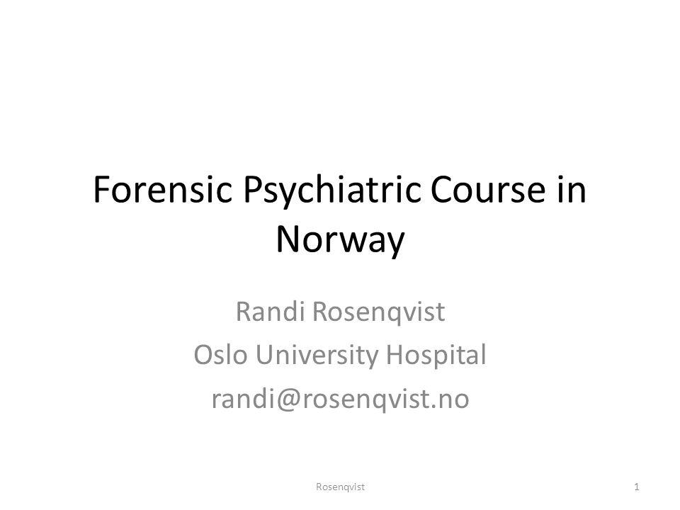 Forensic Psychiatric Course in Norway Randi Rosenqvist Oslo University Hospital randi@rosenqvist.no 1Rosenqvist