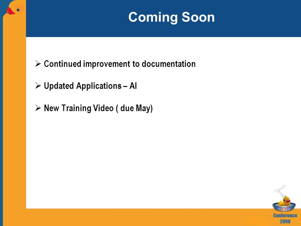 Coming Soon  Continued improvement to documentation  Updated Applications – Al  New Training Video ( due May)