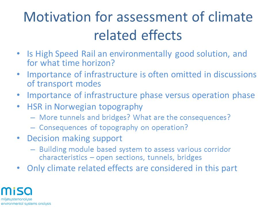 Motivation for assessment of climate related effects Is High Speed Rail an environmentally good solution, and for what time horizon.