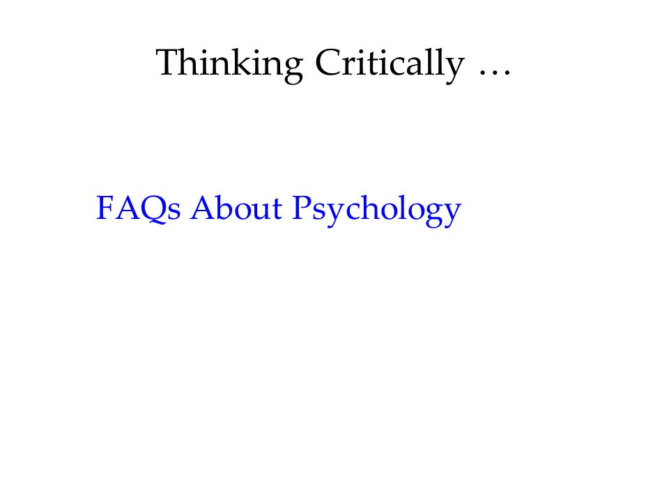 Thinking Critically … FAQs About Psychology