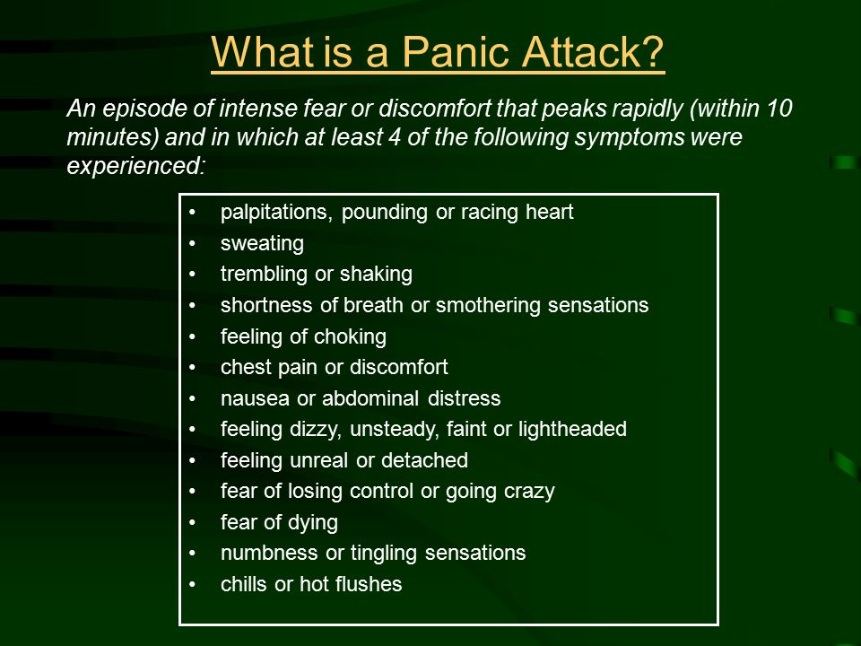 An episode of intense fear or discomfort that peaks rapidly (within 10 minutes) and in which at least 4 of the following symptoms were experienced: pa