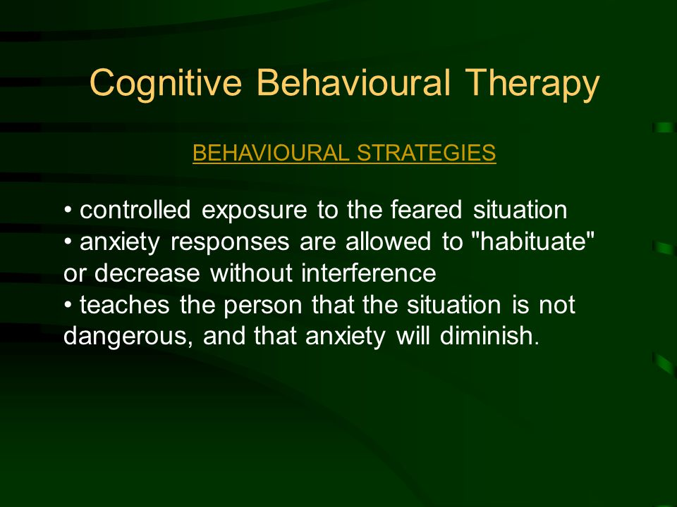 BEHAVIOURAL STRATEGIES controlled exposure to the feared situation anxiety responses are allowed to