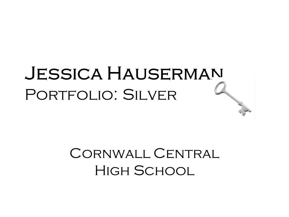 Jessica Hauserman Portfolio: Silver Cornwall Central High School