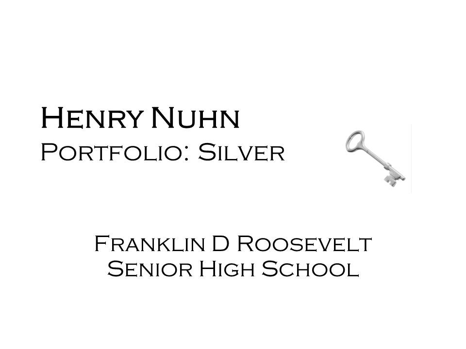 Henry Nuhn Portfolio: Silver Franklin D Roosevelt Senior High School