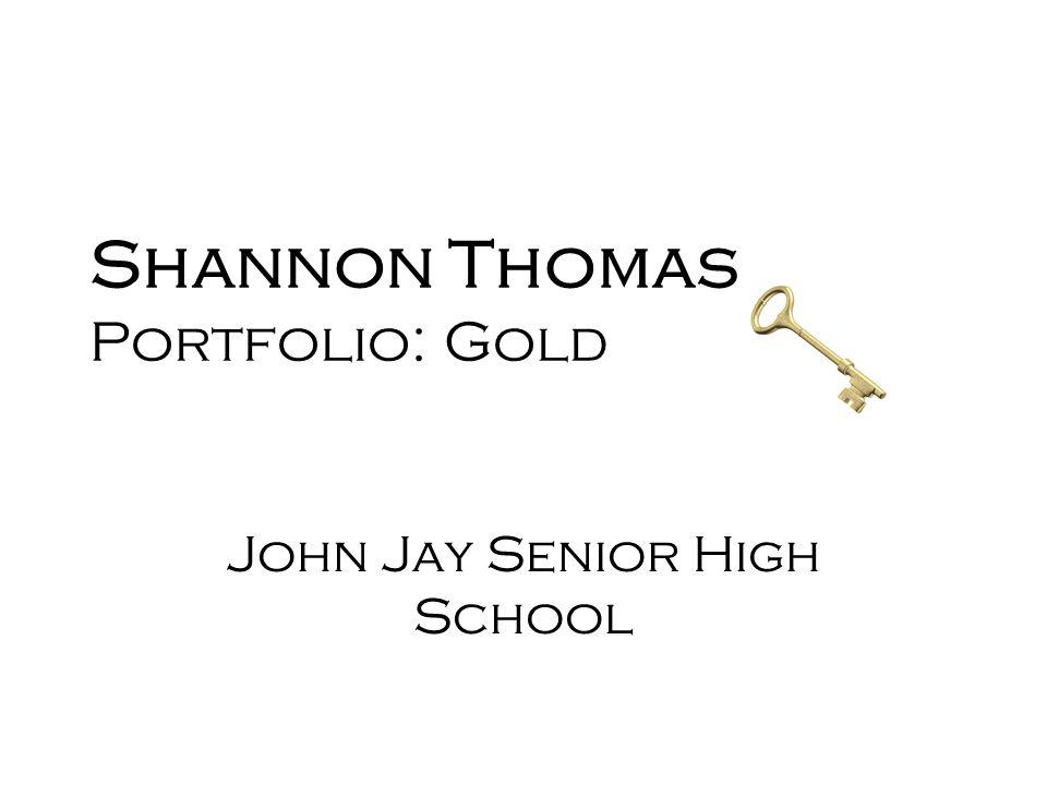 Shannon Thomas Portfolio: Gold John Jay Senior High School