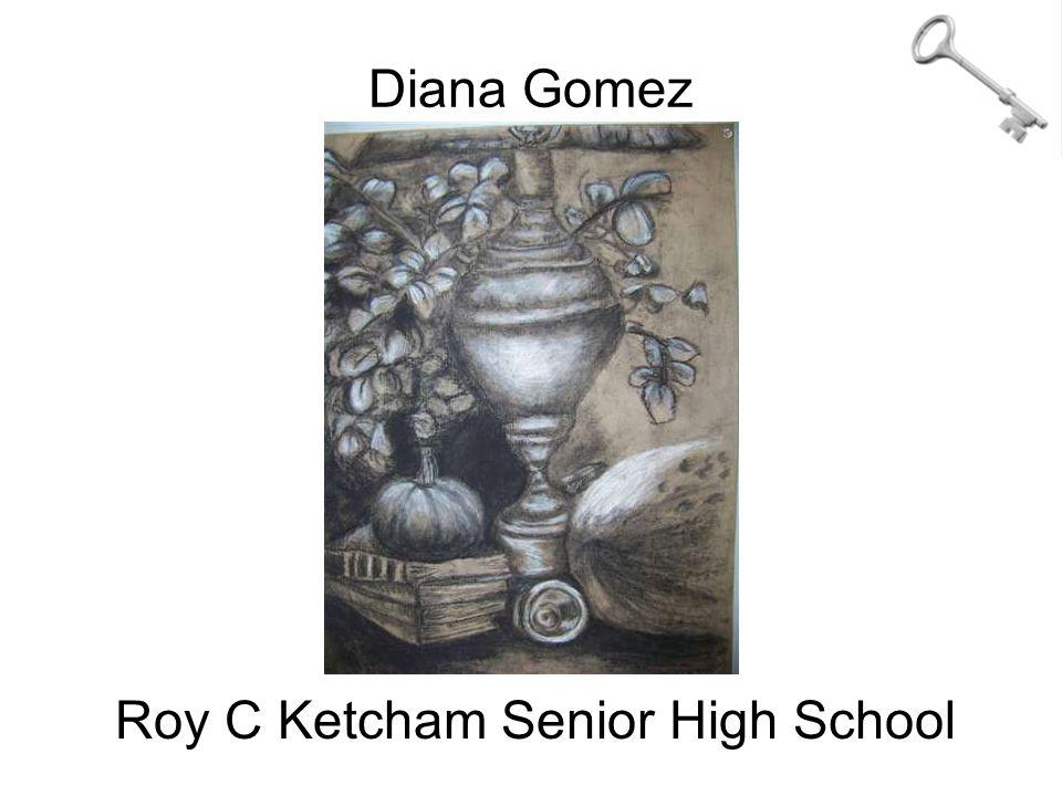 Diana Gomez Roy C Ketcham Senior High School