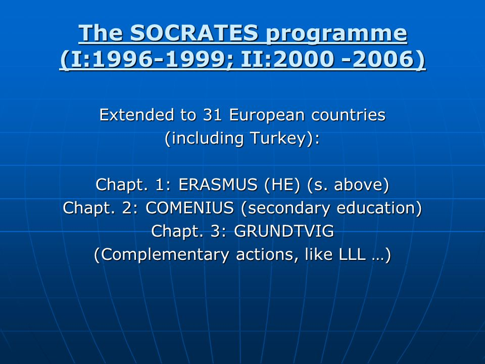 The SOCRATES programme (I:1996-1999; II:2000 -2006) Extended to 31 European countries (including Turkey): Chapt.