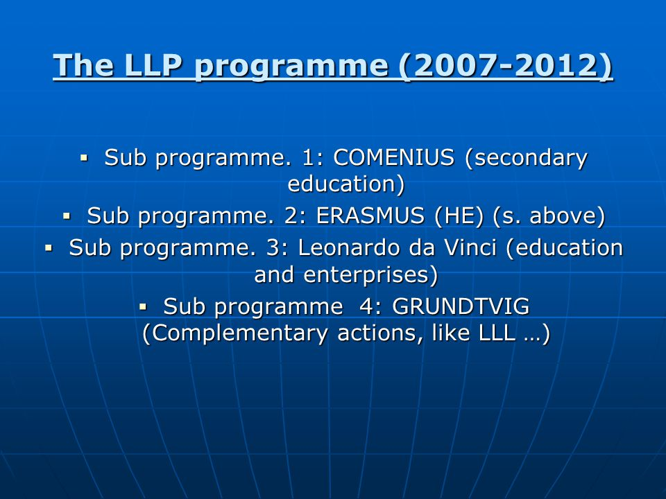 The LLP programme (2007-2012)  Sub programme. 1: COMENIUS (secondary education)  Sub programme.