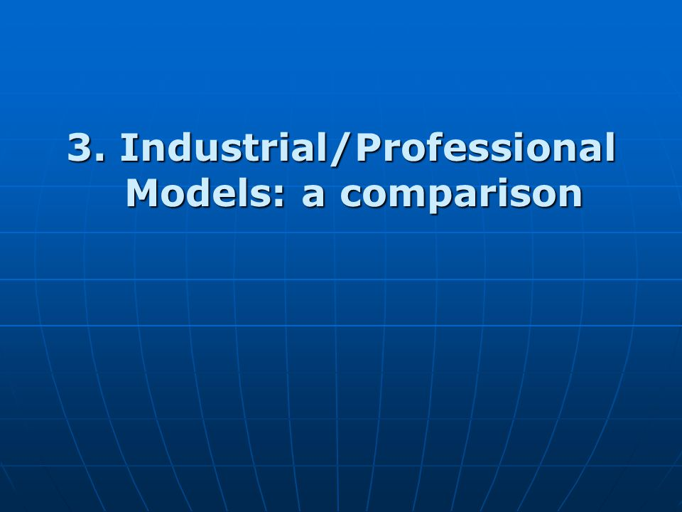 3. Industrial/Professional Models: a comparison