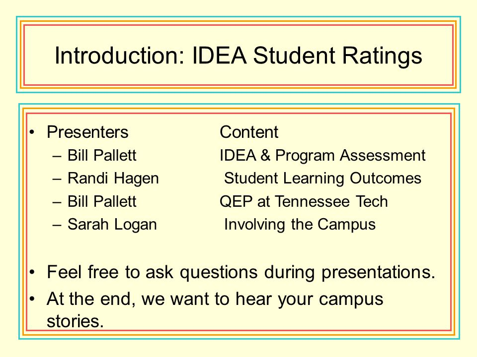 Introduction: IDEA Student Ratings Presenters Content –Bill PallettIDEA & Program Assessment –Randi Hagen Student Learning Outcomes –Bill PallettQEP a