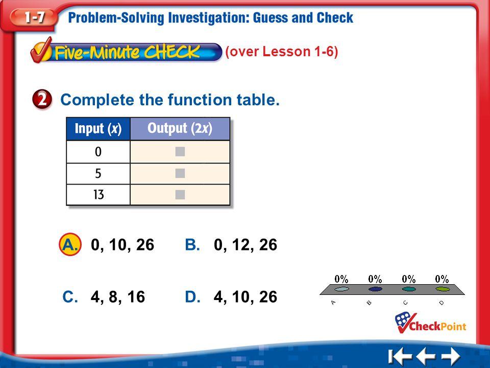 1.A 2.B 3.C 4.D Five Minute Check 2 A.0, 10, 26B.0, 12, 26 C.4, 8, 16 D.