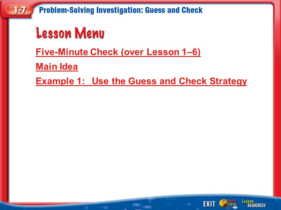 Lesson Menu Five-Minute Check (over Lesson 1–6) Main Idea Example 1:Use the Guess and Check Strategy