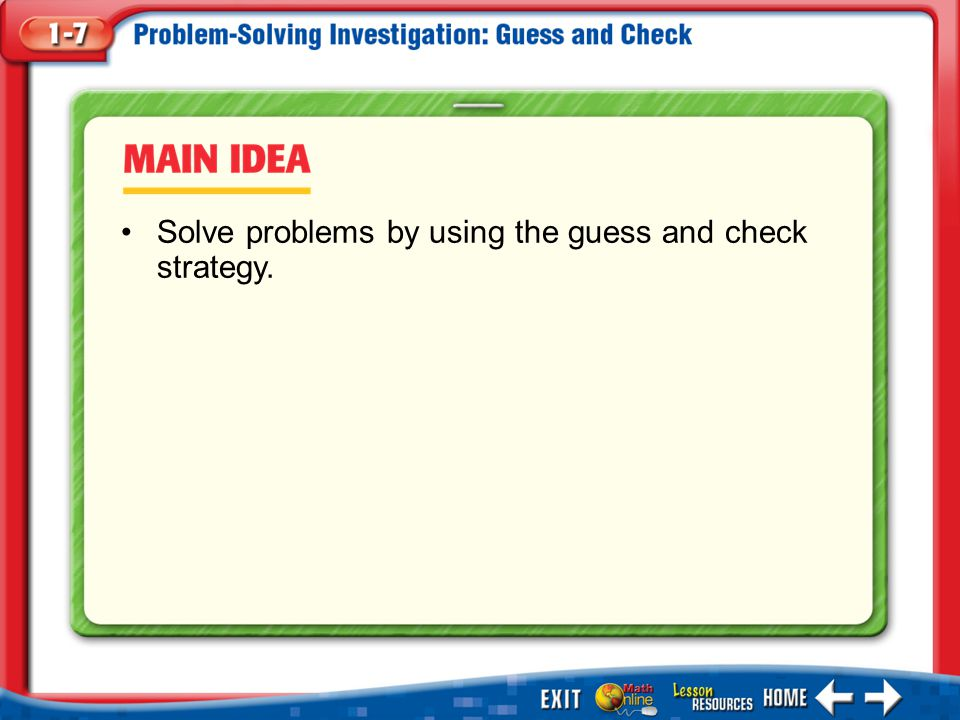 Main Idea/Vocabulary Solve problems by using the guess and check strategy.
