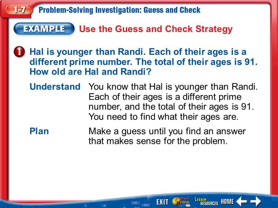 Example 1 Use the Guess and Check Strategy Hal is younger than Randi. Each of their ages is a different prime number. The total of their ages is 91. H