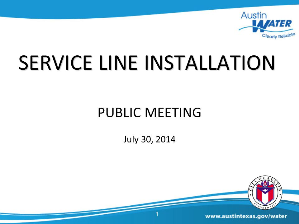 SERVICE LINE INSTALLATION PUBLIC MEETING July 30, 2014 1