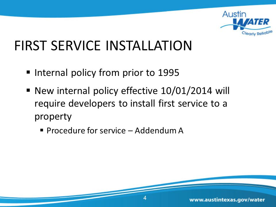 4 FIRST SERVICE INSTALLATION  Internal policy from prior to 1995  New internal policy effective 10/01/2014 will require developers to install first
