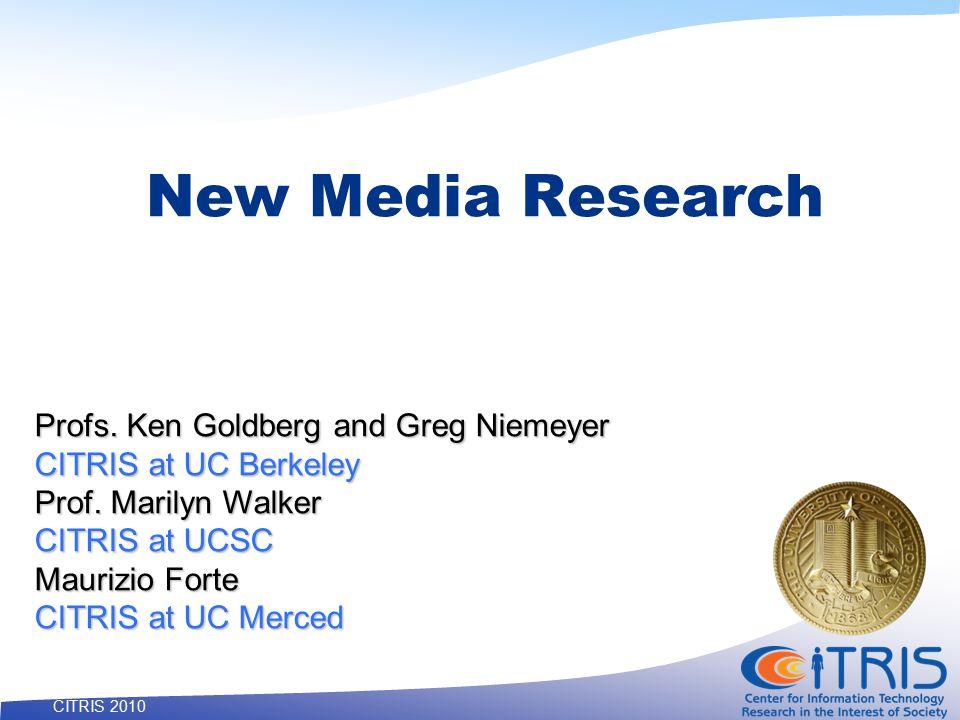 1 CITRIS 2010 New Media Research Profs. Ken Goldberg and Greg Niemeyer CITRIS at UC Berkeley Prof.