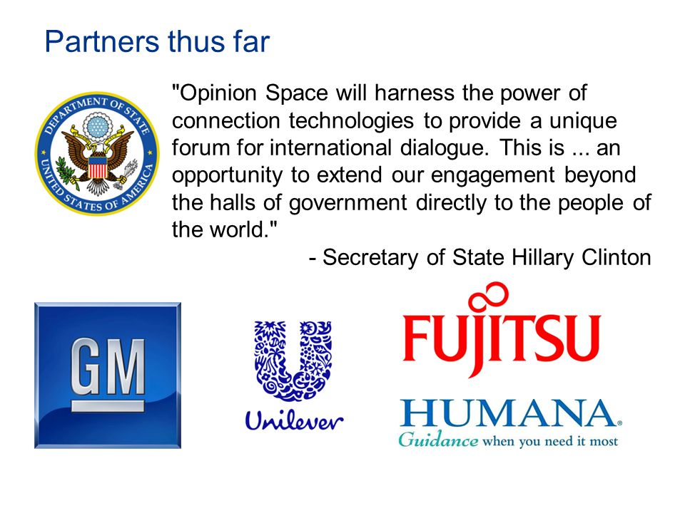 Partners thus far Opinion Space will harness the power of connection technologies to provide a unique forum for international dialogue.