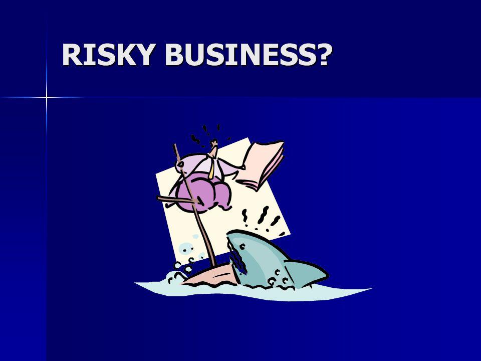 RISKY BUSINESS?