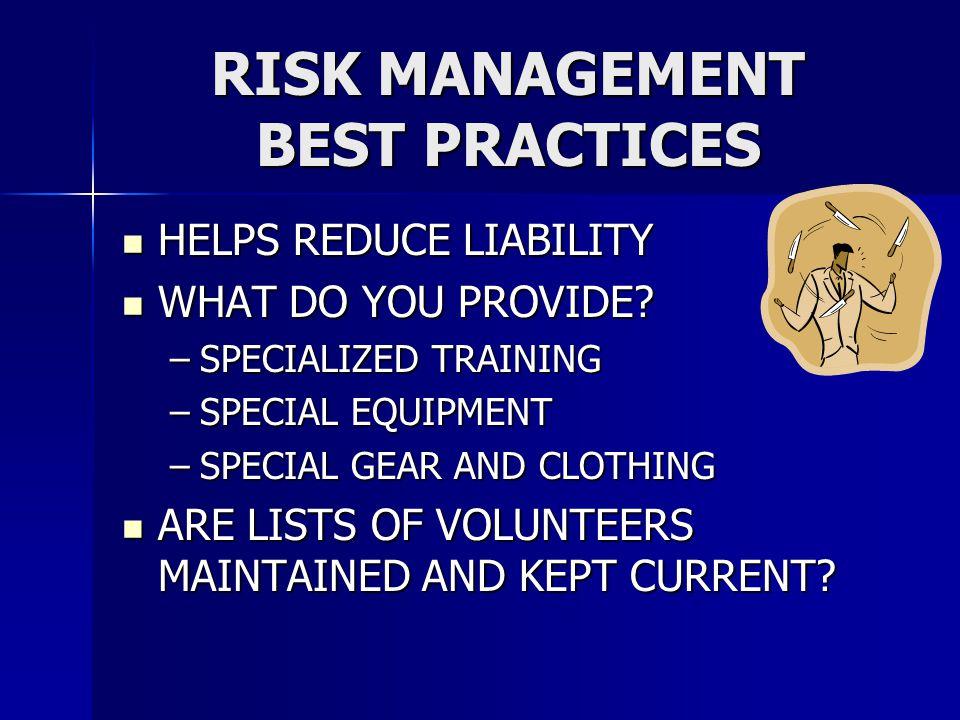 RISK MANAGEMENT BEST PRACTICES HELPS REDUCE LIABILITY HELPS REDUCE LIABILITY WHAT DO YOU PROVIDE? WHAT DO YOU PROVIDE? –SPECIALIZED TRAINING –SPECIAL