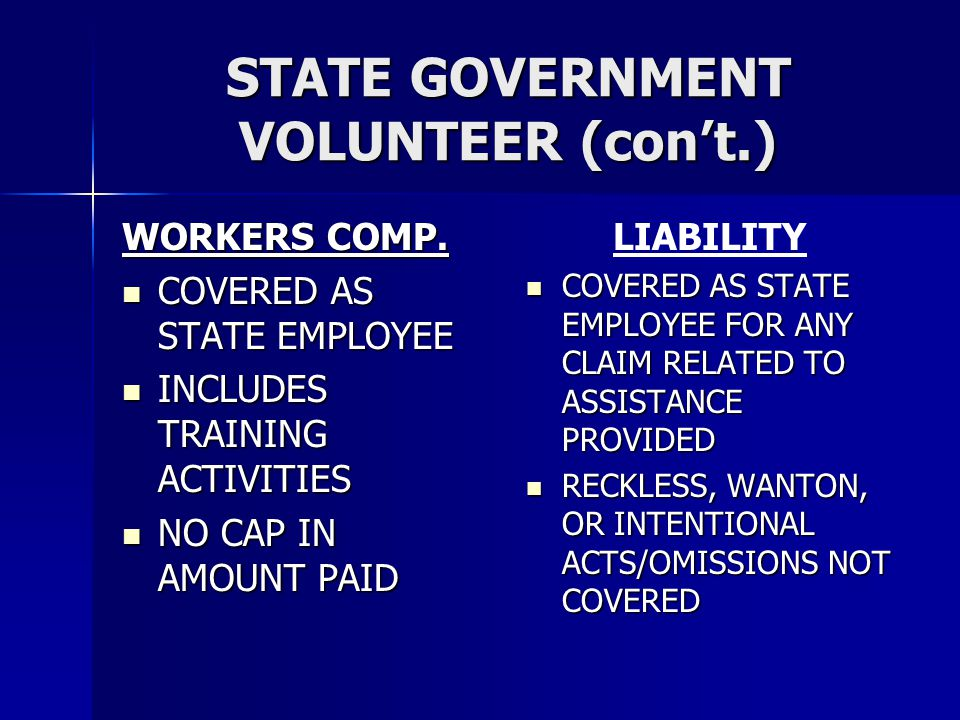 STATE GOVERNMENT VOLUNTEER (con't.) WORKERS COMP. COVERED AS STATE EMPLOYEE COVERED AS STATE EMPLOYEE INCLUDES TRAINING ACTIVITIES INCLUDES TRAINING A