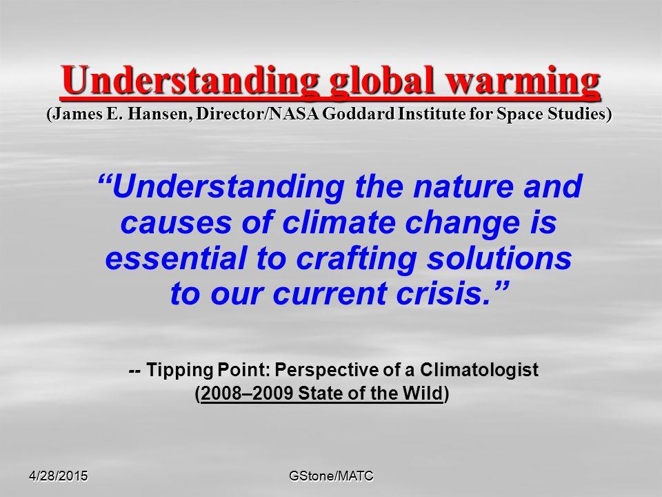 4/28/2015GStone/MATC4/28/2015GStone/MATC Understanding global warming (James E.