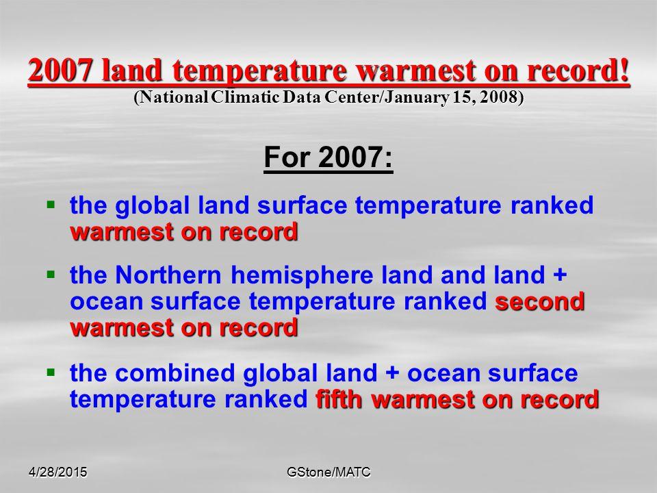 4/28/2015GStone/MATC4/28/2015GStone/MATC 2007 land temperature warmest on record.