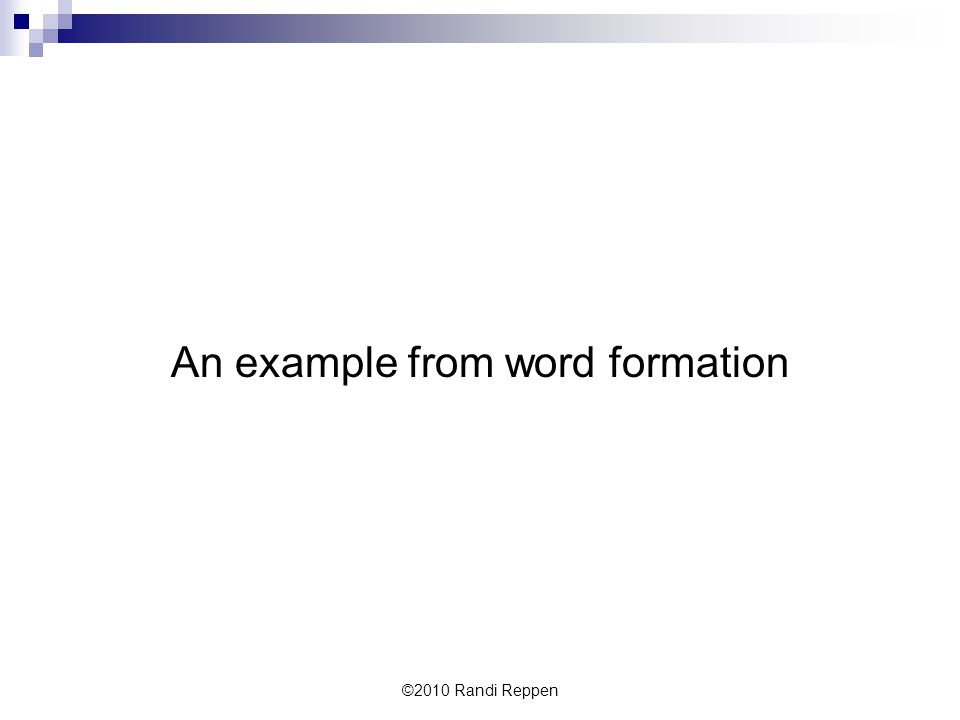 An example from word formation ©2010 Randi Reppen