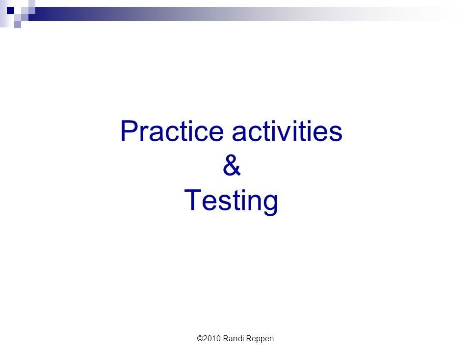 Practice activities & Testing ©2010 Randi Reppen