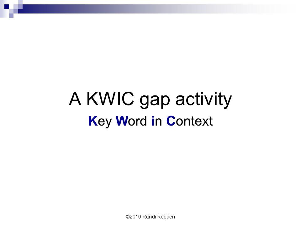 A KWIC gap activity Key Word in Context ©2010 Randi Reppen