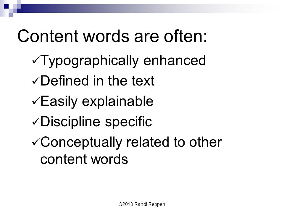 Content words are often: Typographically enhanced Defined in the text Easily explainable Discipline specific Conceptually related to other content words ©2010 Randi Reppen