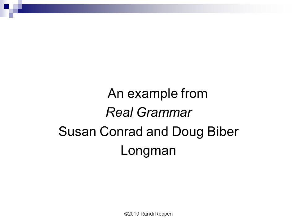 An example from Real Grammar Susan Conrad and Doug Biber Longman ©2010 Randi Reppen