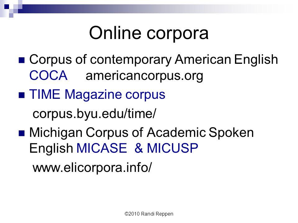 Online corpora Corpus of contemporary American English COCA americancorpus.org TIME Magazine corpus corpus.byu.edu/time/ Michigan Corpus of Academic S