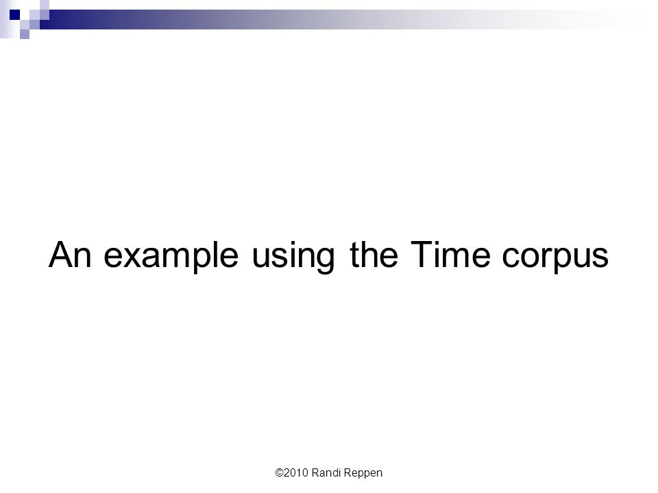An example using the Time corpus ©2010 Randi Reppen
